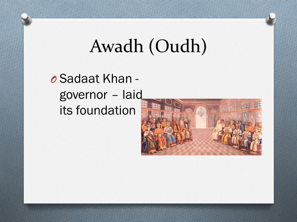 Awadh (Oudh) Sadaat Khan - governor – laid its foundation