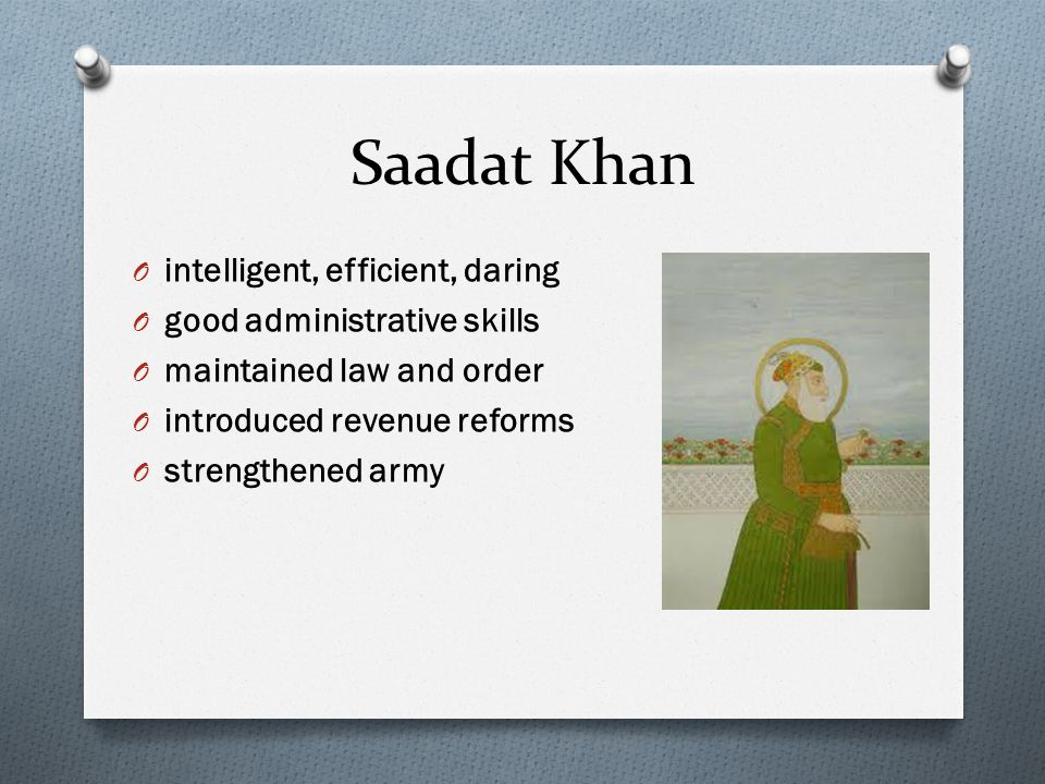 Saadat Khan intelligent, efficient, daring good administrative skills