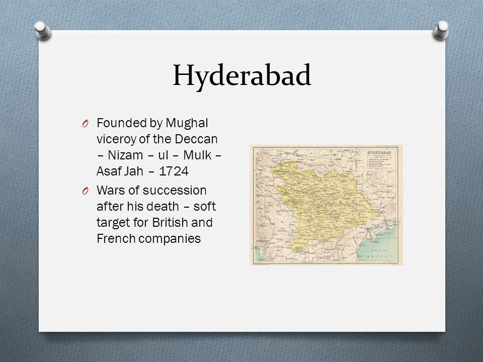 Hyderabad Founded by Mughal viceroy of the Deccan – Nizam – ul – Mulk – Asaf Jah –