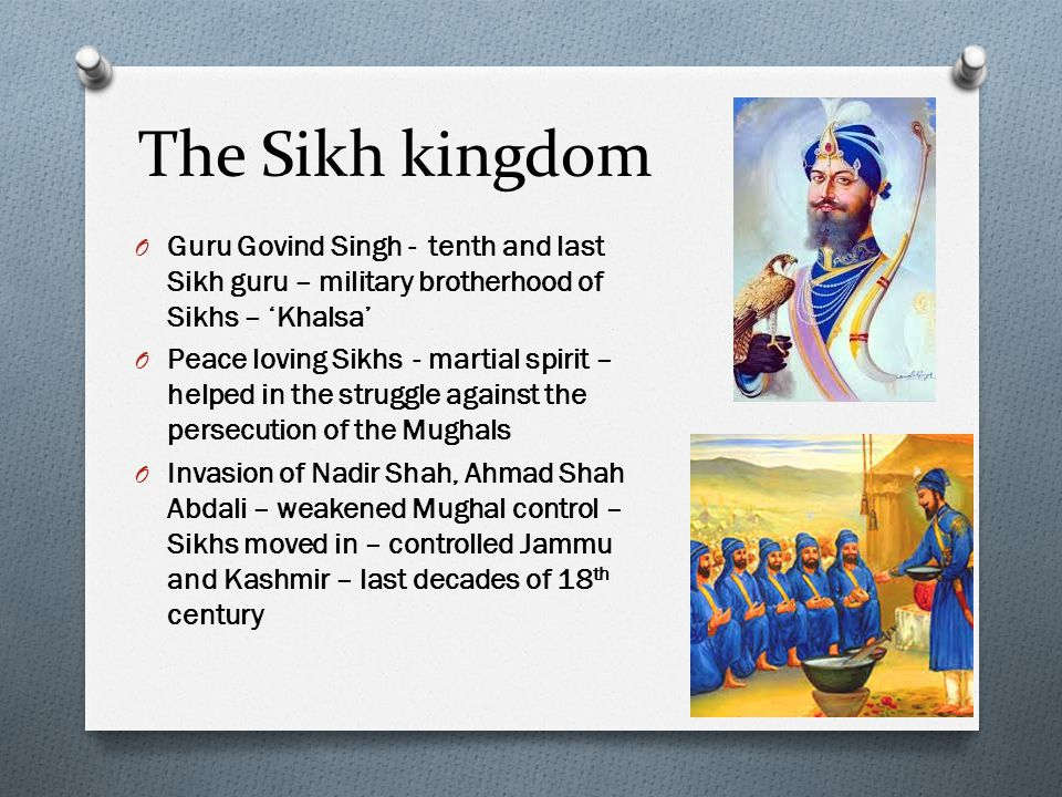 The Sikh kingdom Guru Govind Singh - tenth and last Sikh guru – military brotherhood of Sikhs – 'Khalsa'