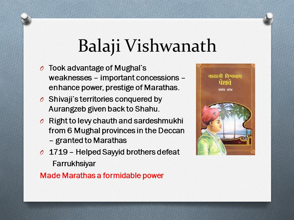 Balaji Vishwanath Took advantage of Mughal's weaknesses – important concessions – enhance power, prestige of Marathas.