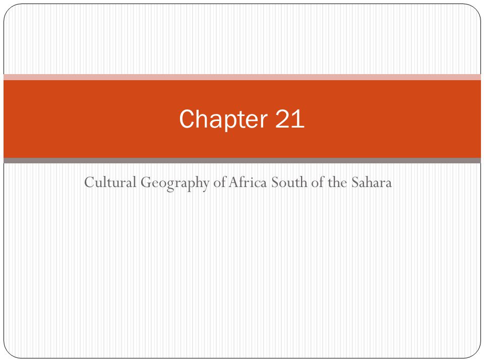 Cultural geography of africa south of the sahara ppt download cultural geography of africa south of the sahara sciox Gallery