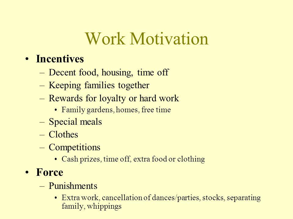Work Motivation Incentives Force Decent food, housing, time off