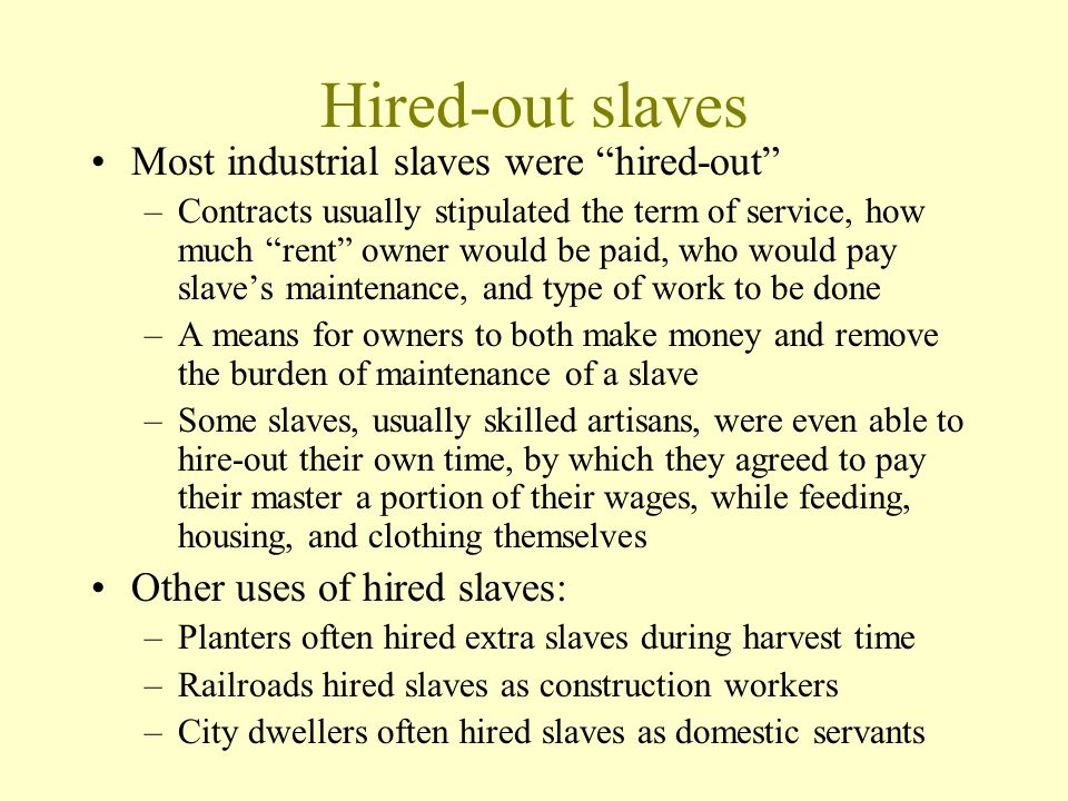Hired-out slaves Most industrial slaves were hired-out