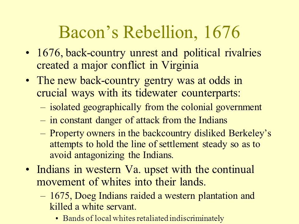 Bacon's Rebellion, 1676 1676, back-country unrest and political rivalries created a major conflict in Virginia.
