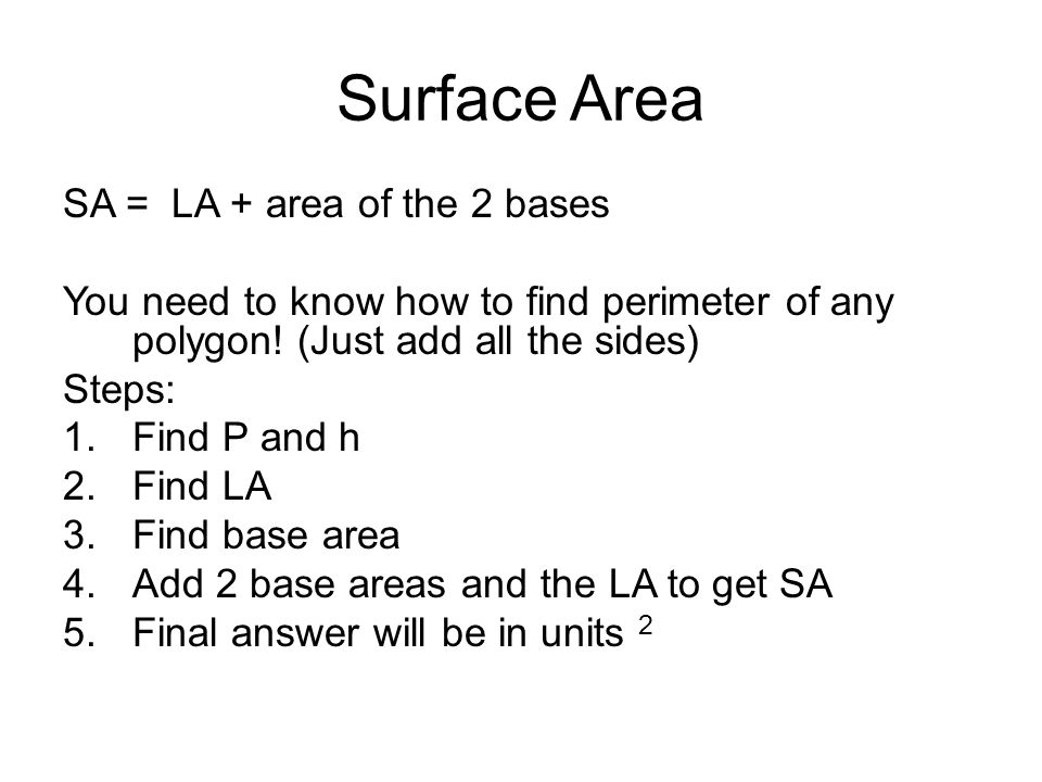 Surface Area SA = LA + area of the 2 bases