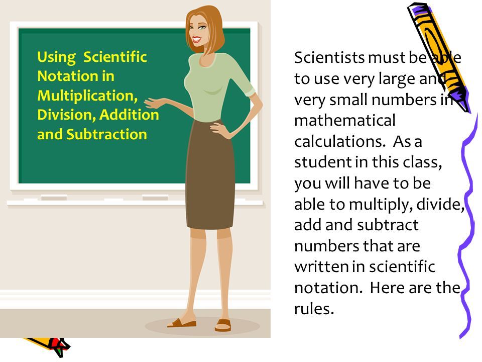 using scientific notation In this lesson, you will learn how to write and compute in scientific notation.