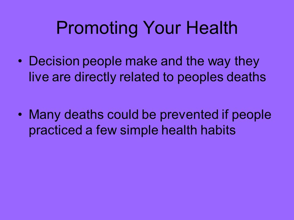 Promoting Your Health Decision people make and the way they live are directly related to peoples deaths.