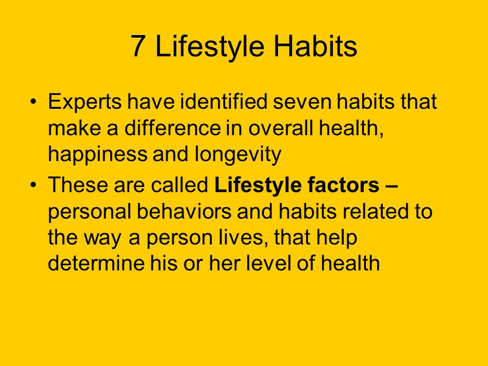 7 Lifestyle Habits Experts have identified seven habits that make a difference in overall health, happiness and longevity.