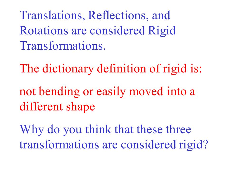 Translations, Reflections, and Rotations are considered Rigid Transformations.
