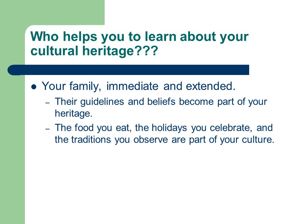 Who helps you to learn about your cultural heritage