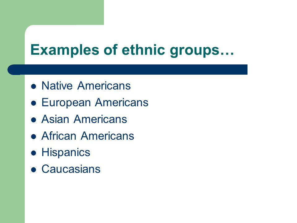 Examples of ethnic groups…