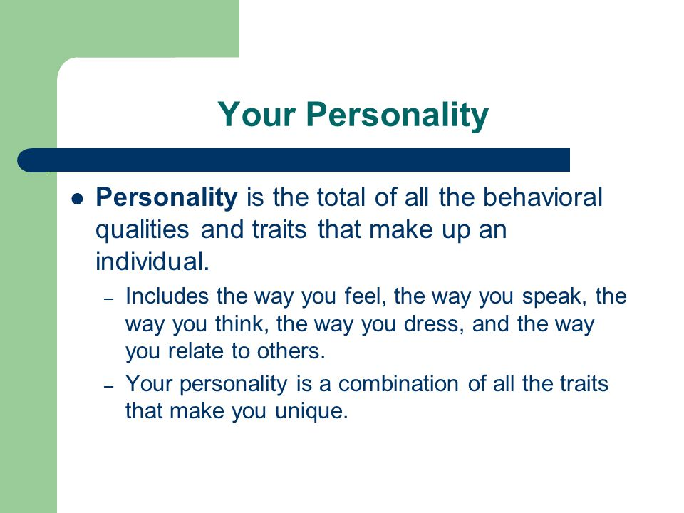 Your Personality Personality is the total of all the behavioral qualities and traits that make up an individual.