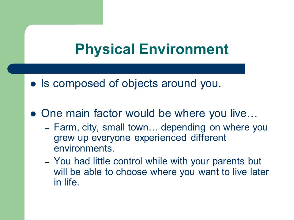 Physical Environment Is composed of objects around you.