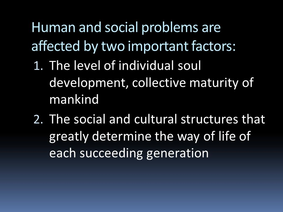 Human and social problems are affected by two important factors: