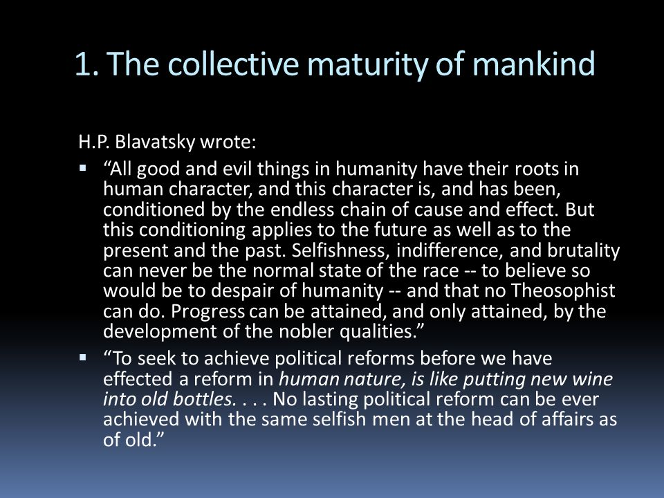 1. The collective maturity of mankind