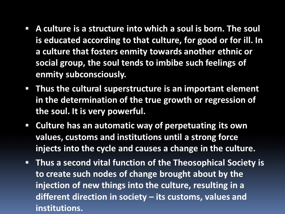 A culture is a structure into which a soul is born