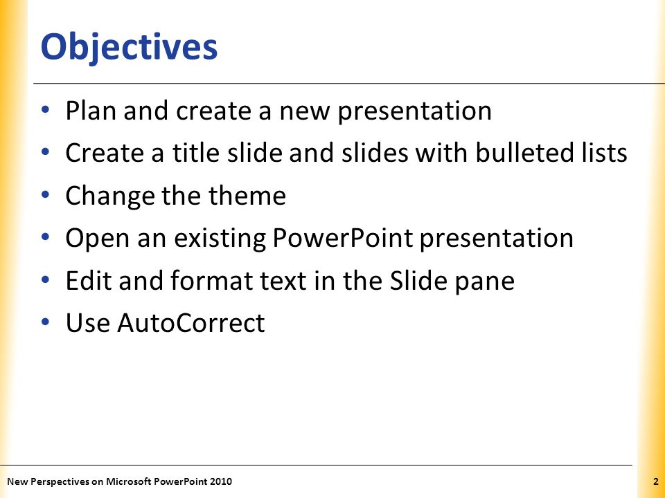 Objectives Plan and create a new presentation