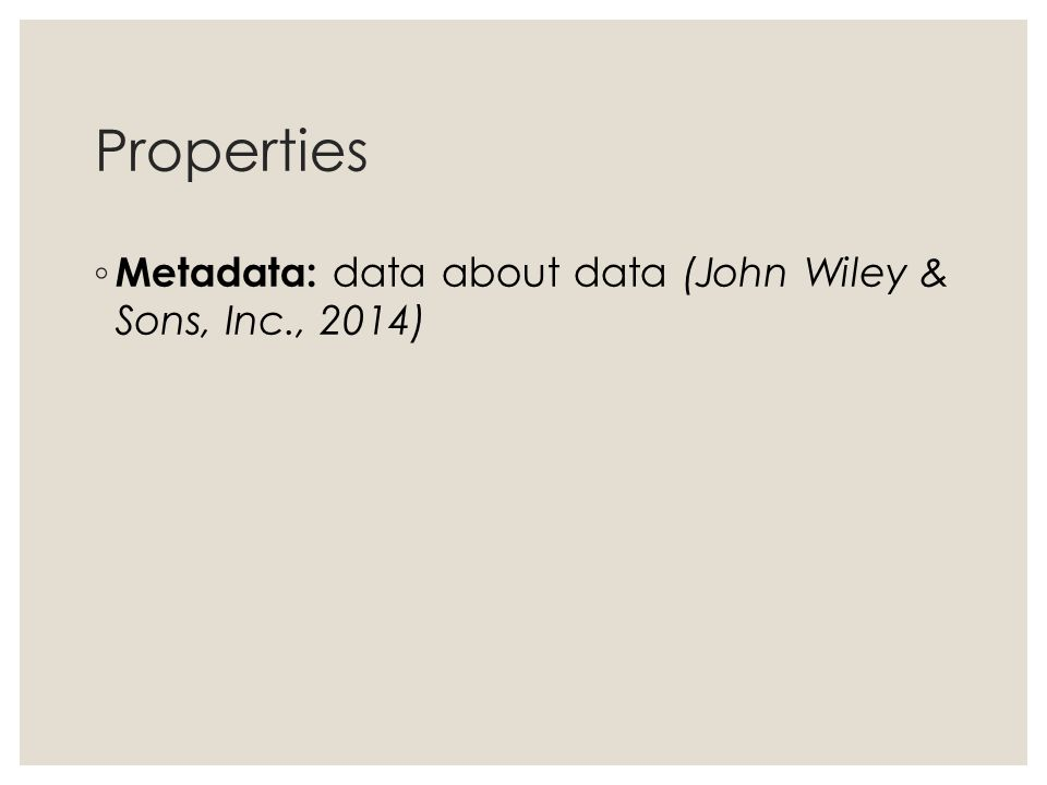 Properties Metadata: data about data (John Wiley & Sons, Inc., 2014)