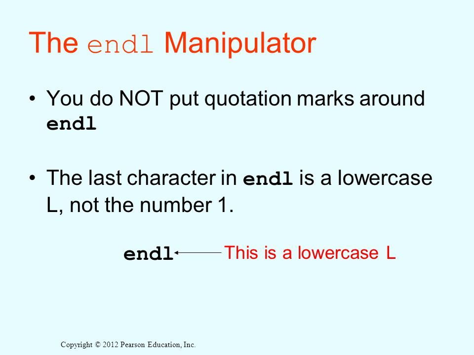 The endl Manipulator You do NOT put quotation marks around endl