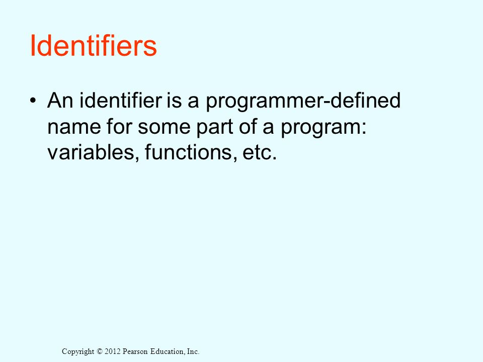 Identifiers An identifier is a programmer-defined name for some part of a program: variables, functions, etc.