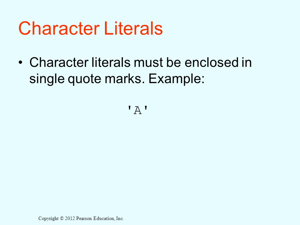 Character Literals Character literals must be enclosed in single quote marks.