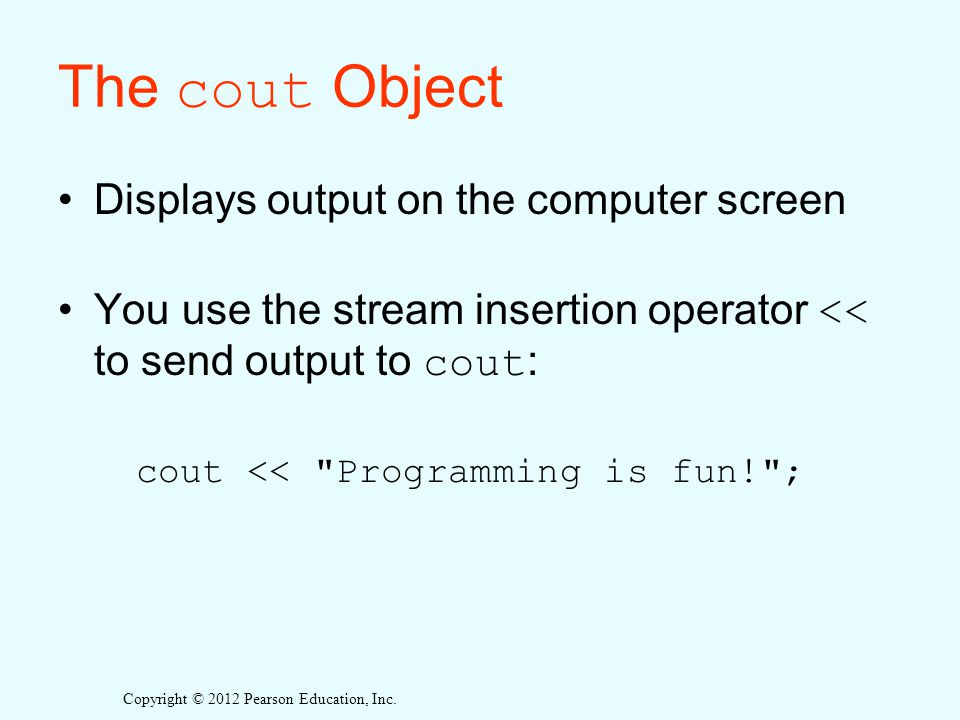The cout Object Displays output on the computer screen