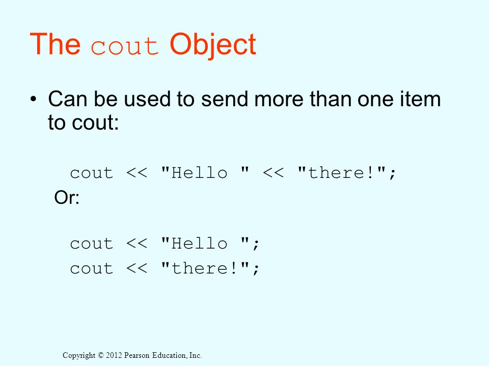 The cout Object Can be used to send more than one item to cout: