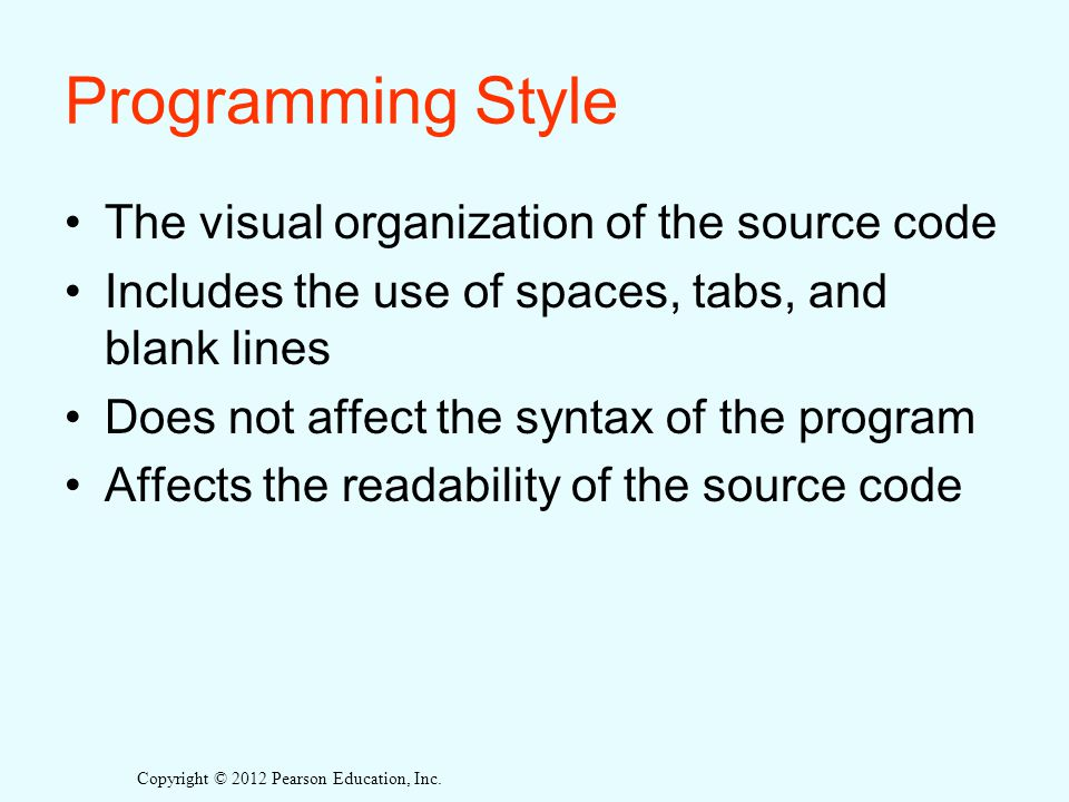 Programming Style The visual organization of the source code