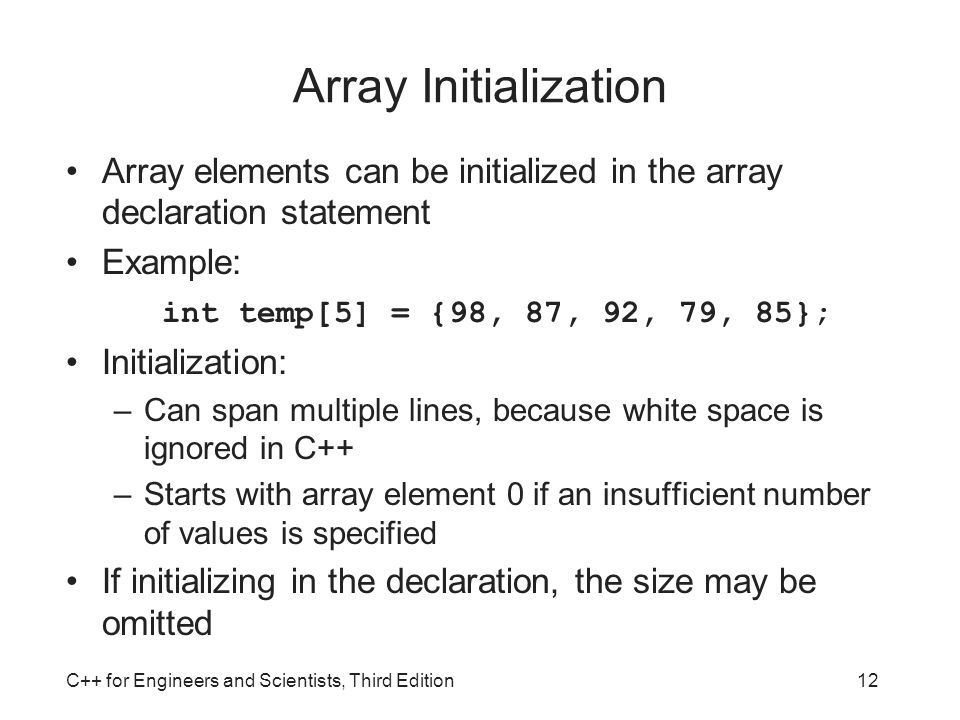 Array Initialization Array elements can be initialized in the array declaration statement. Example: