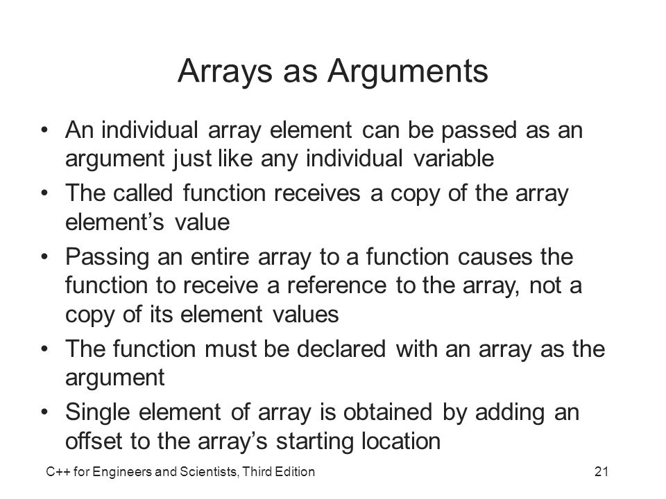 Arrays as Arguments An individual array element can be passed as an argument just like any individual variable.