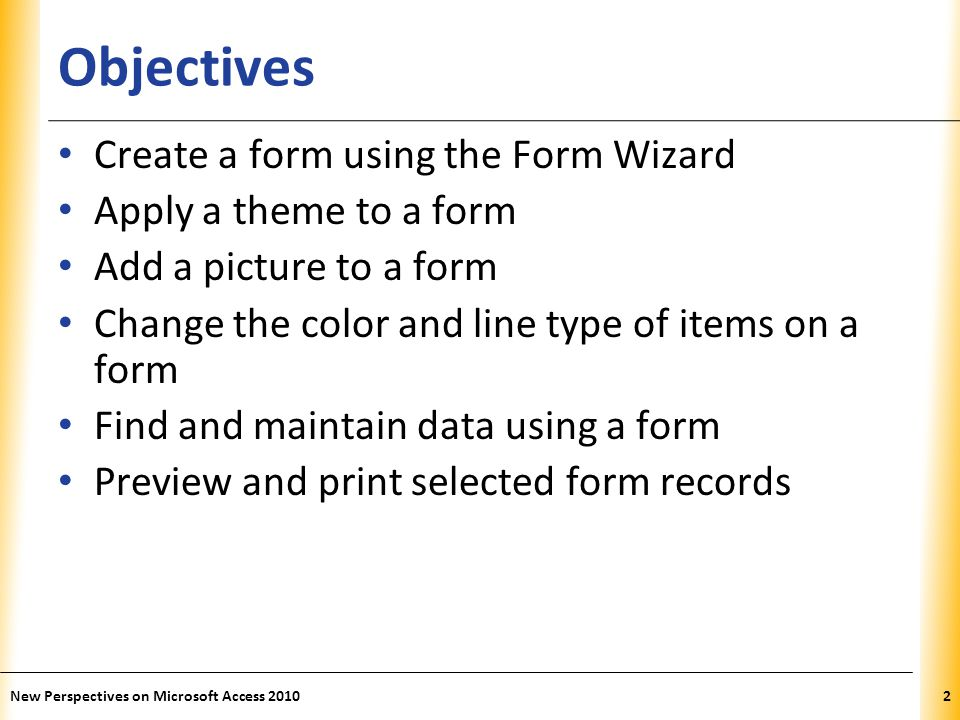 Objectives Create a form using the Form Wizard Apply a theme to a form