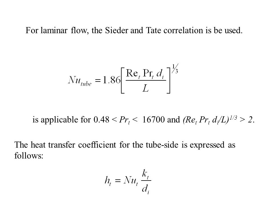 For laminar flow, the Sieder and Tate correlation is be used.