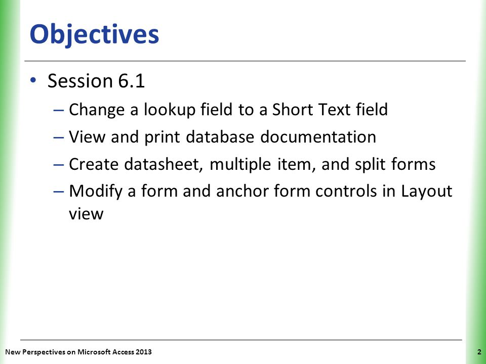 Objectives Session 6.1 Change a lookup field to a Short Text field