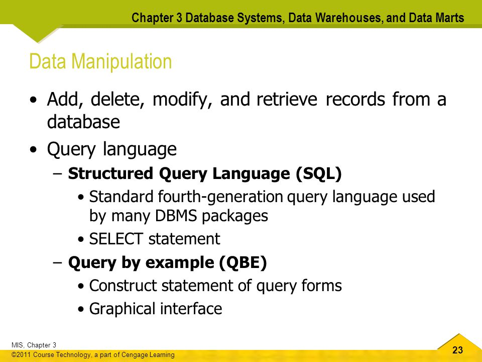 Data Manipulation Add, delete, modify, and retrieve records from a database. Query language. Structured Query Language (SQL)