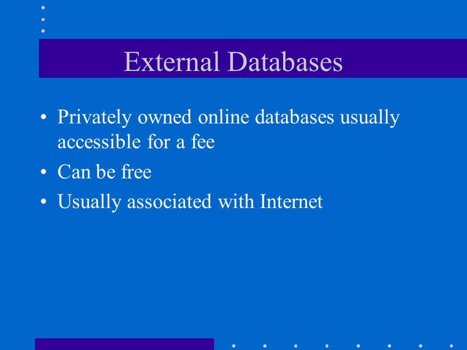 External Databases Privately owned online databases usually accessible for a fee.