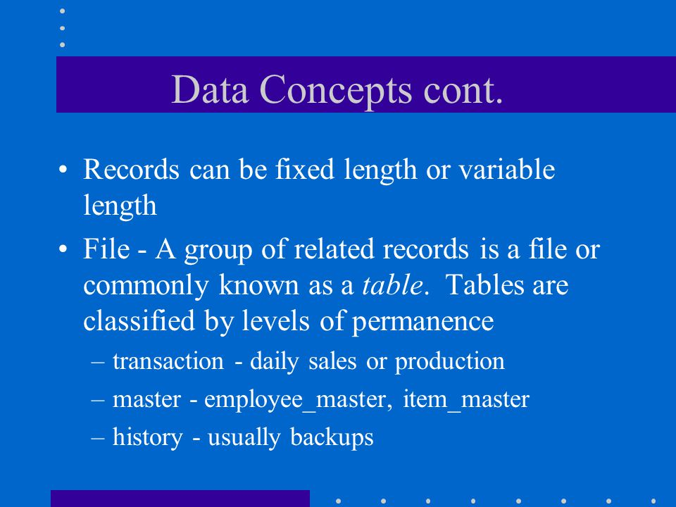 Data Concepts cont. Records can be fixed length or variable length