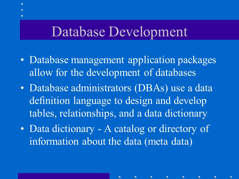 Database Development Database management application packages allow for the development of databases.