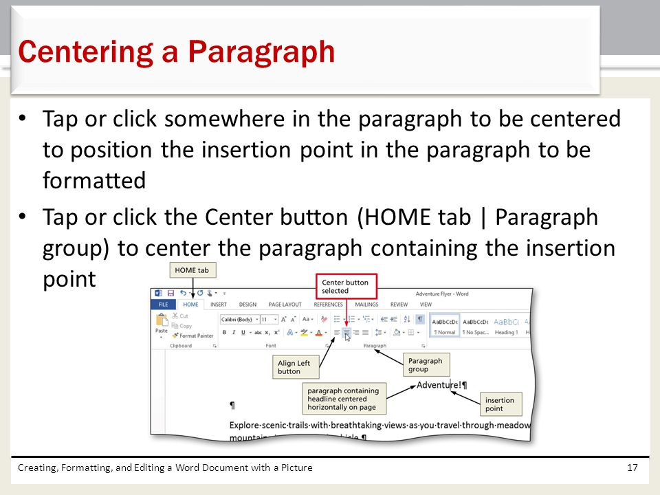 Centering a Paragraph Tap or click somewhere in the paragraph to be centered to position the insertion point in the paragraph to be formatted.