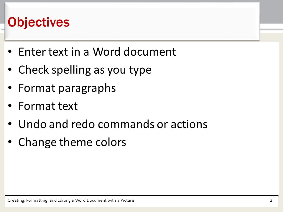 Objectives Enter text in a Word document Check spelling as you type