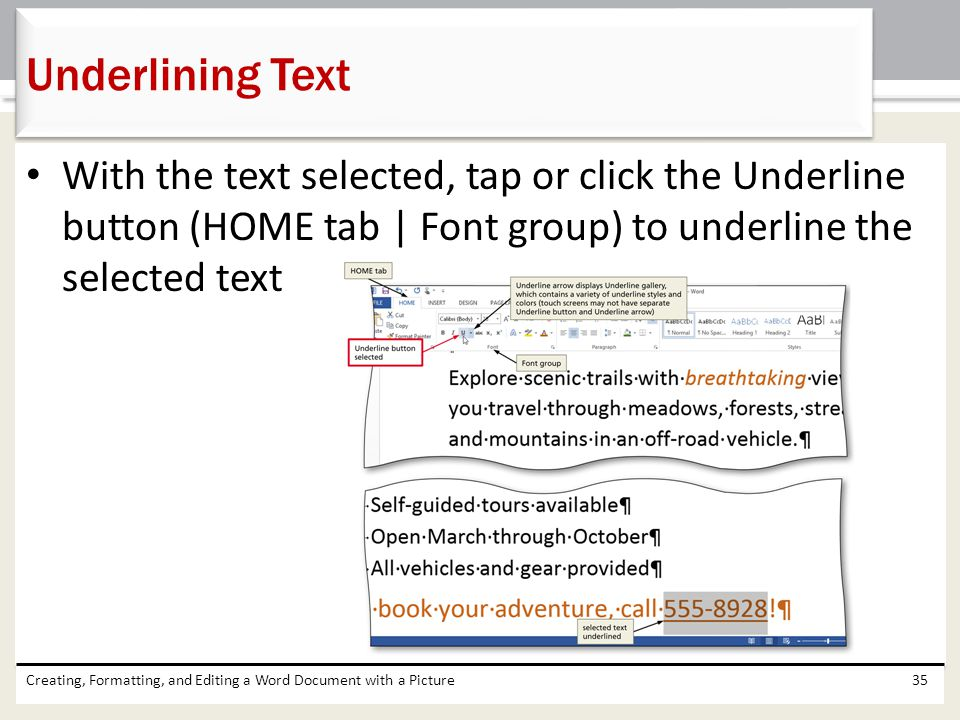 Underlining Text With the text selected, tap or click the Underline button (HOME tab | Font group) to underline the selected text.