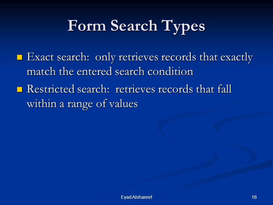 Form Search Types Exact search: only retrieves records that exactly match the entered search condition.