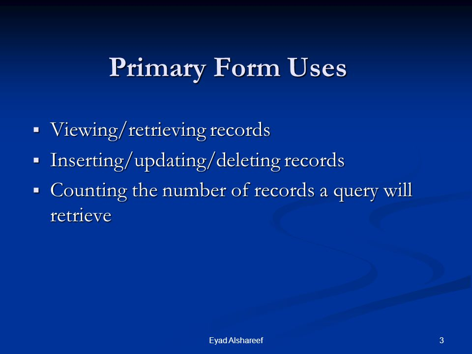 Primary Form Uses Viewing/retrieving records