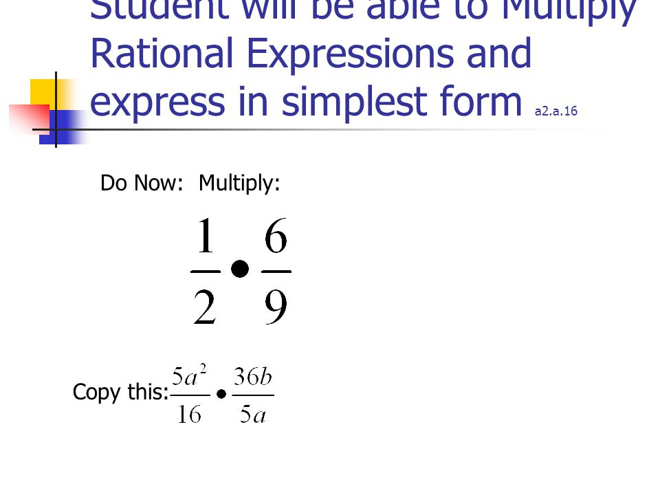 Rational Expressions Student will be able to simplify rational ...