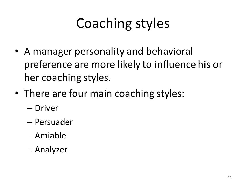 Coaching styles A manager personality and behavioral preference are more likely to influence his or her coaching styles.