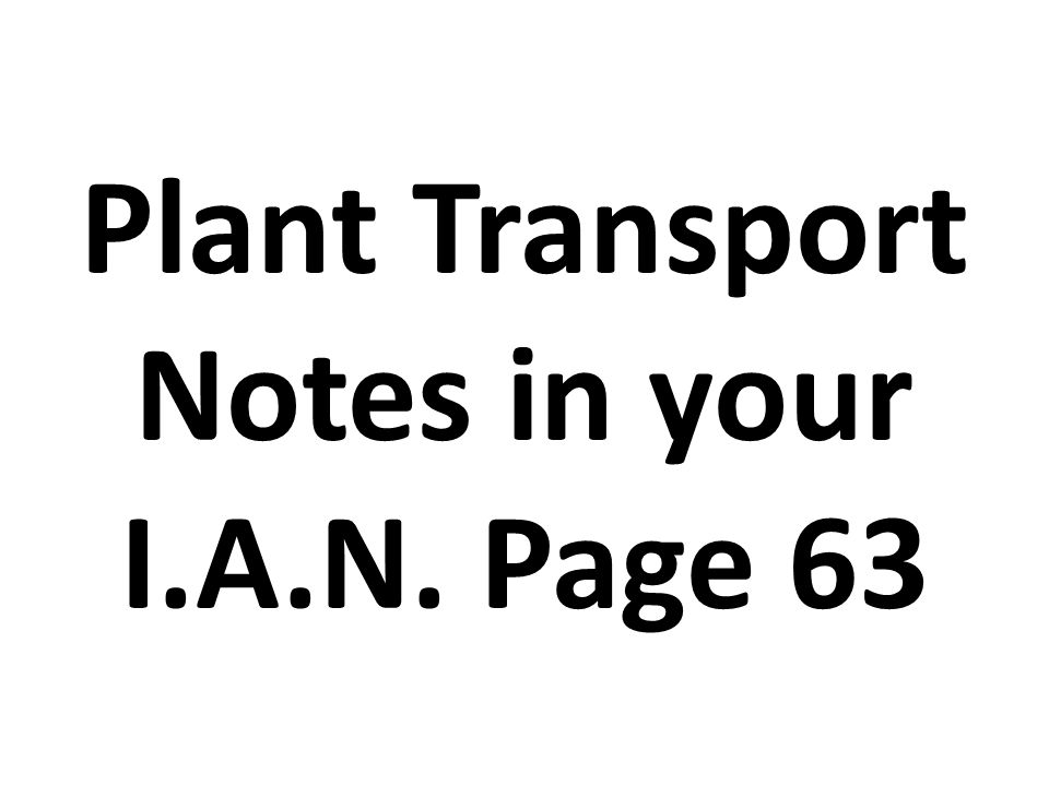 Plant Transport Notes in your I.A.N. Page 63