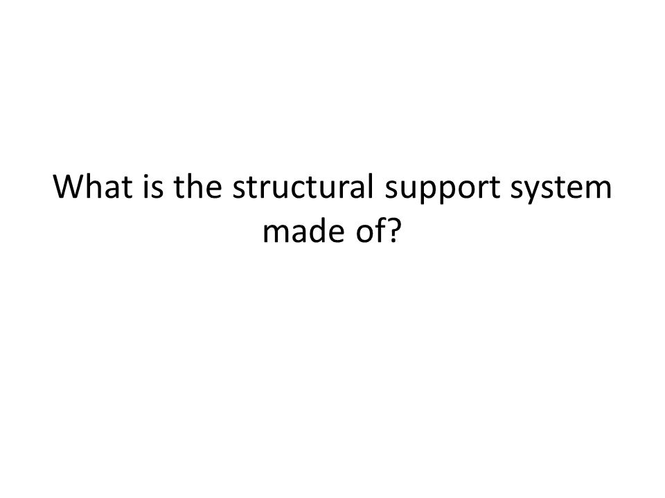 What is the structural support system made of