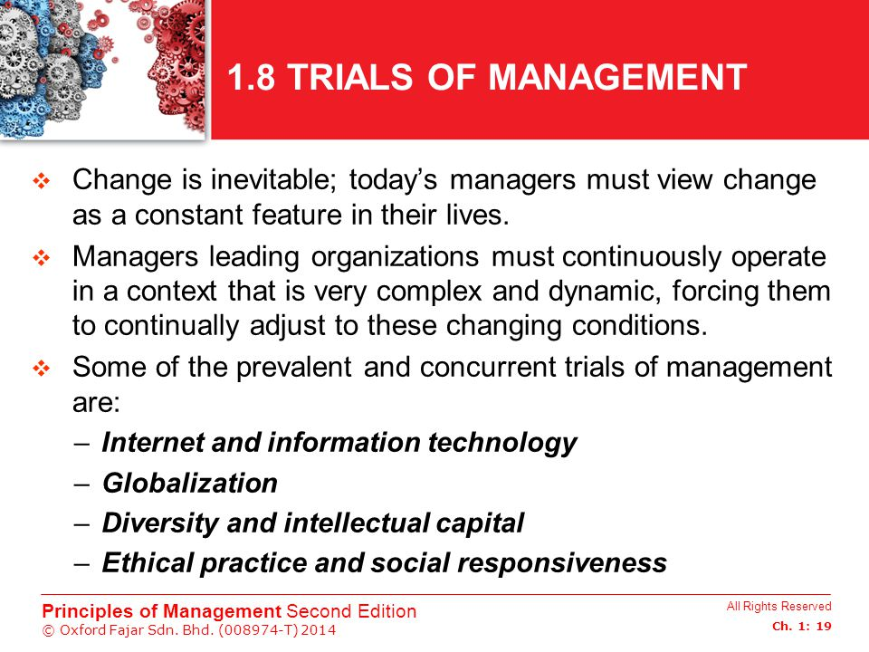 1.8 TRIALS OF MANAGEMENT Change is inevitable; today's managers must view change as a constant feature in their lives.