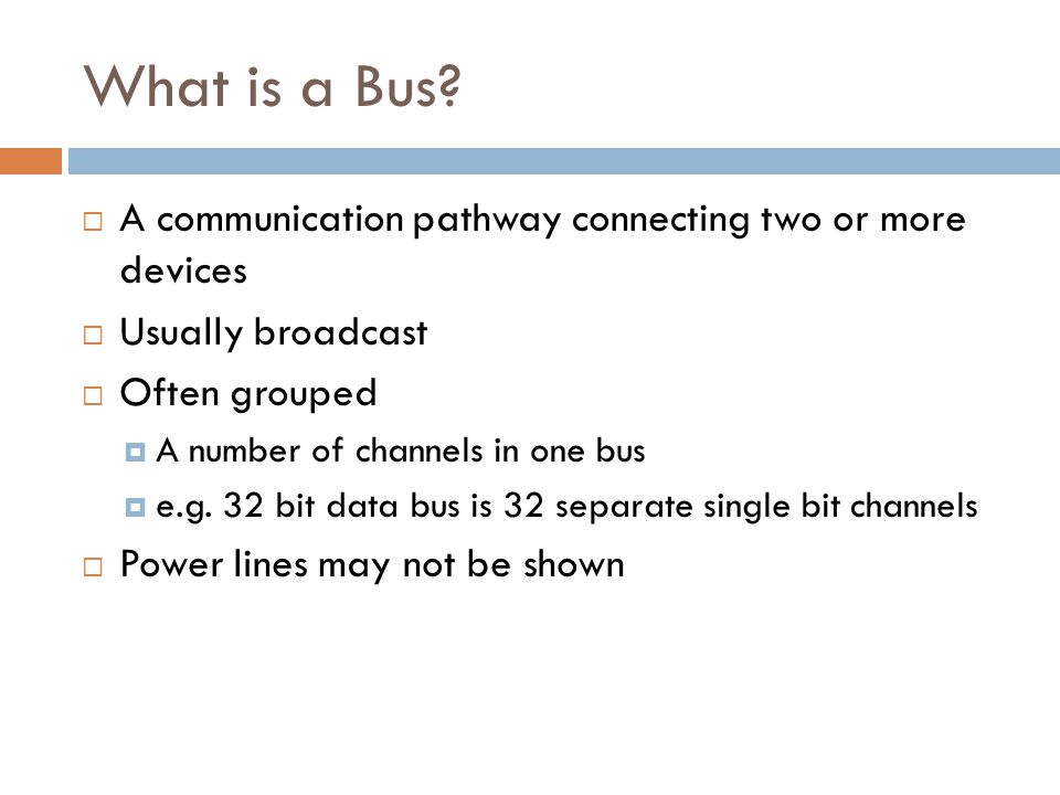 What is a Bus A communication pathway connecting two or more devices