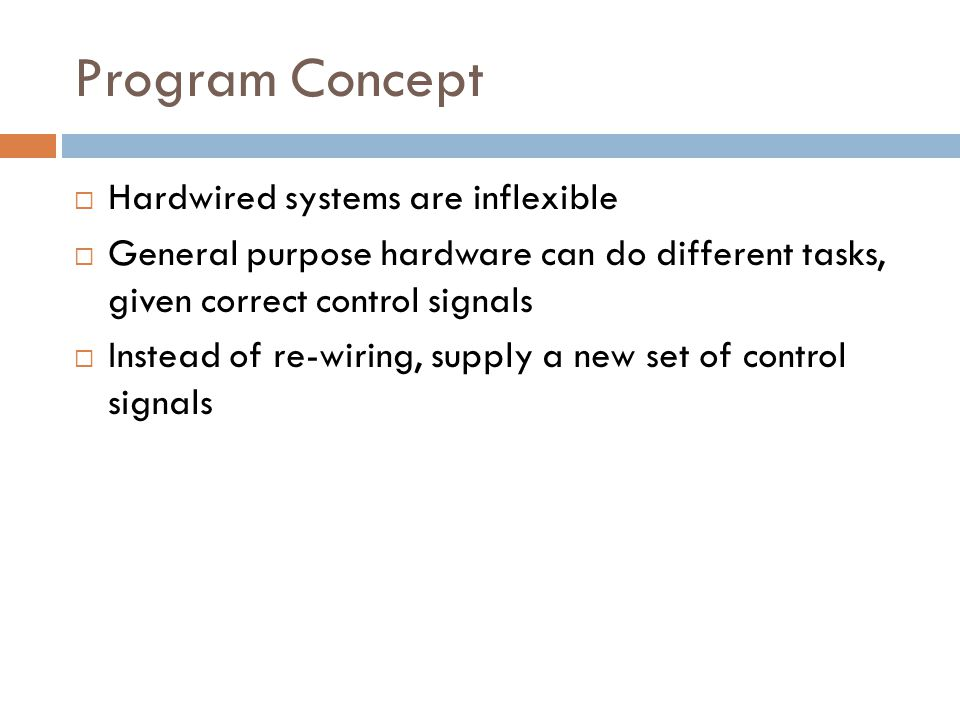 Program Concept Hardwired systems are inflexible